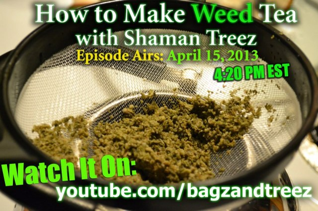 How To Make Weed Tea: Treez of Knowledge Exclusive Airing April 15th!!!